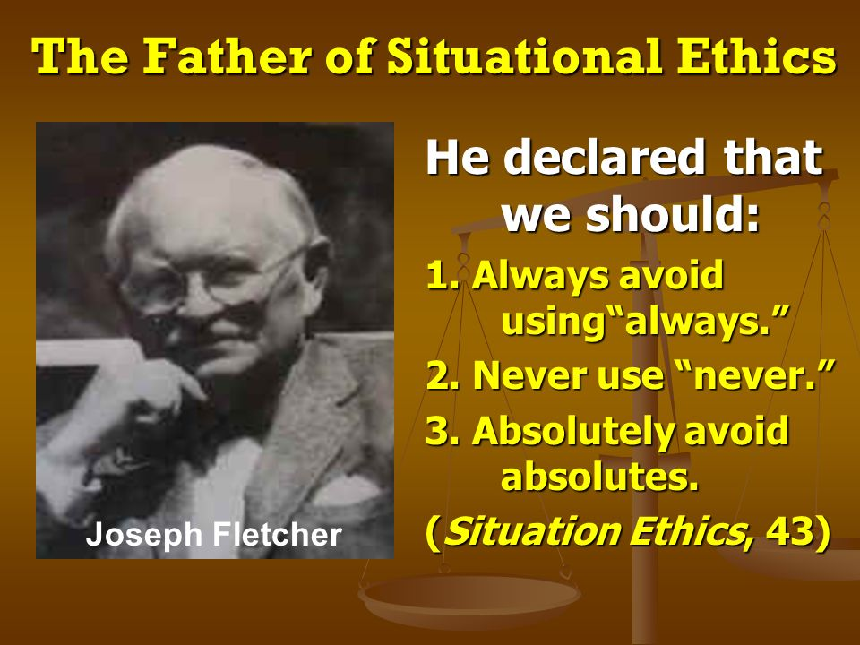 The Father of Situational Ethics