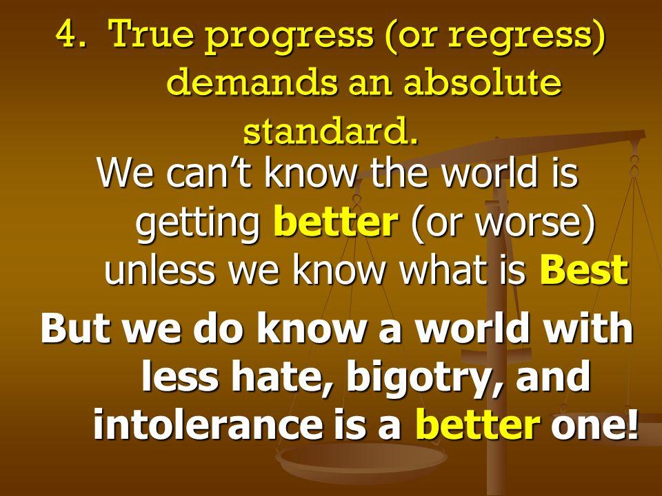 4. True progress (or regress) demands an absolute standard.
