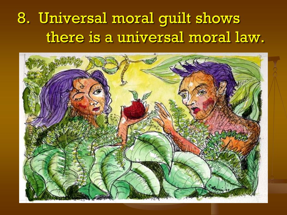 8. Universal moral guilt shows there is a universal moral law.