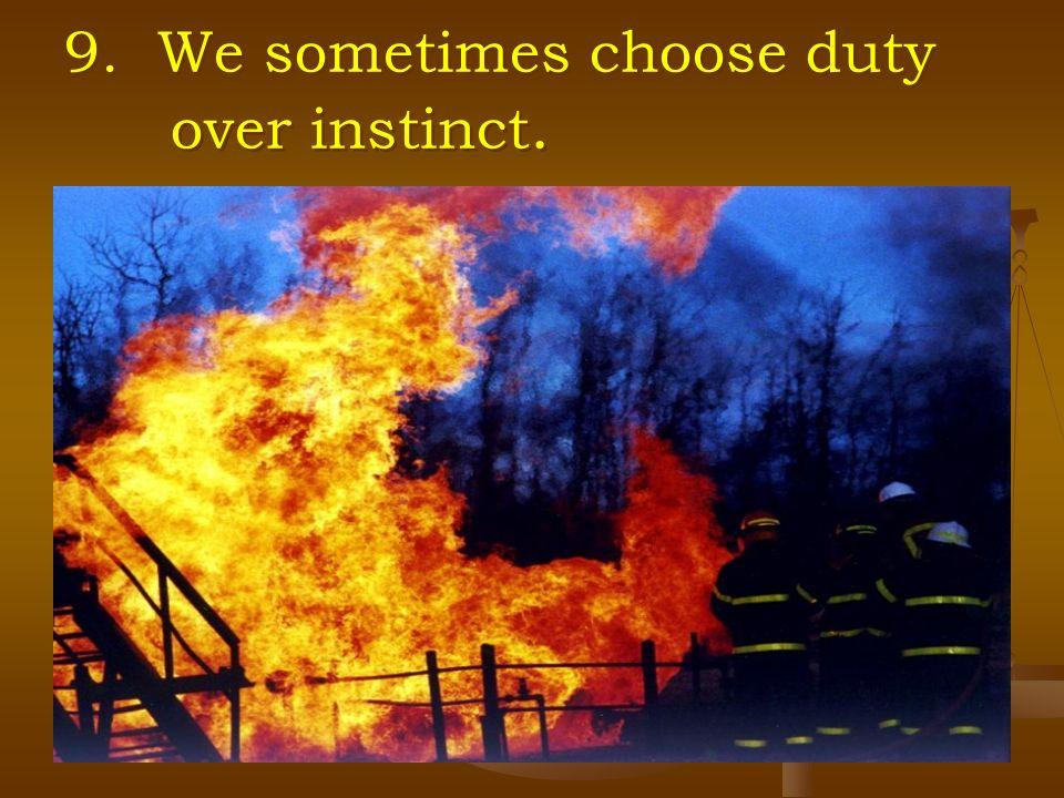 9. We sometimes choose duty over instinct.