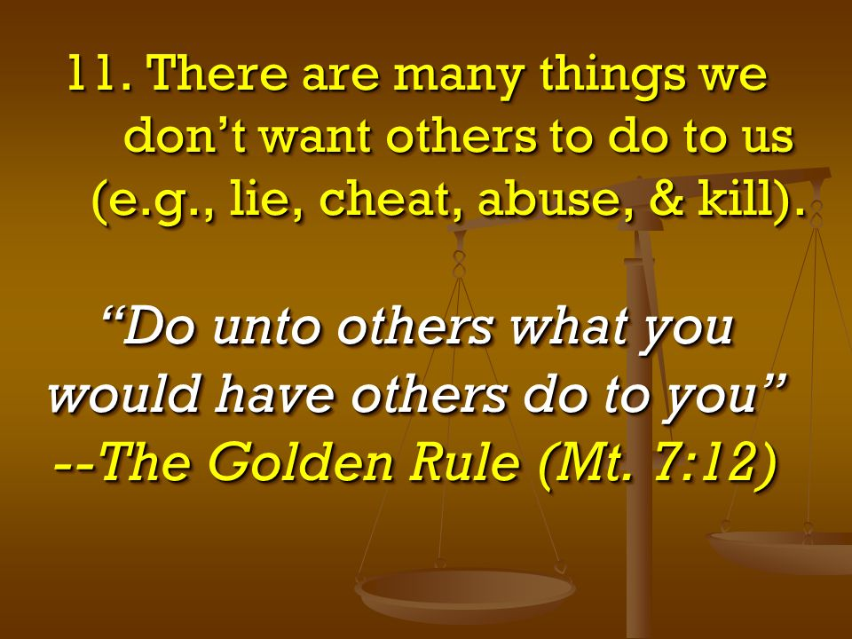 11. There are many things we. don't want others to do to us (e. g