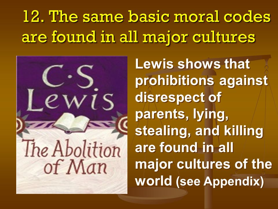 12. The same basic moral codes are found in all major cultures