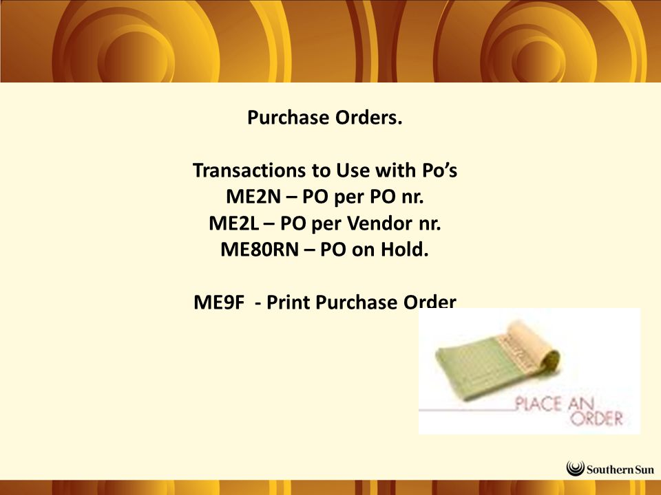 Purchase Orders. Transactions to Use with Po's ME2N – PO per PO nr