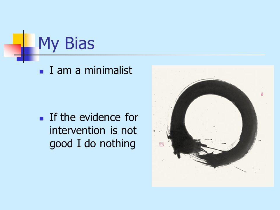 My Bias I am a minimalist