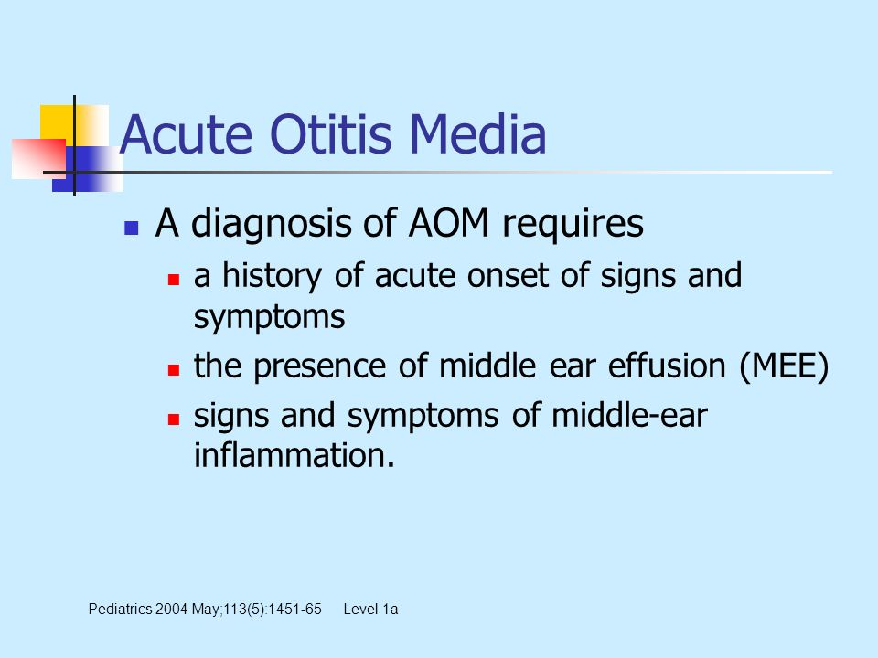 Acute Otitis Media A diagnosis of AOM requires