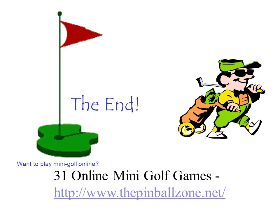 The End! 31 Online Mini Golf Games - http://www.thepinballzone.net/