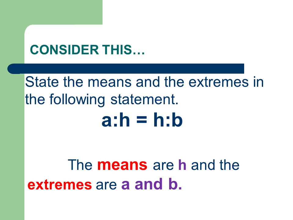 a:h = h:b State the means and the extremes in the following statement.