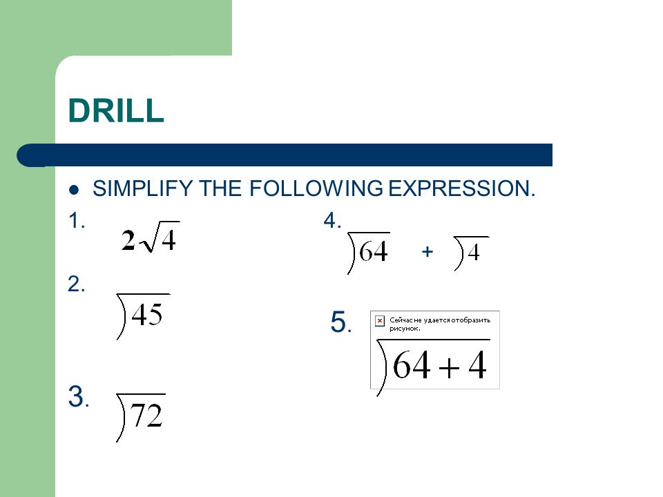 DRILL SIMPLIFY THE FOLLOWING EXPRESSION. 1. 4. + 2. 5. 3.