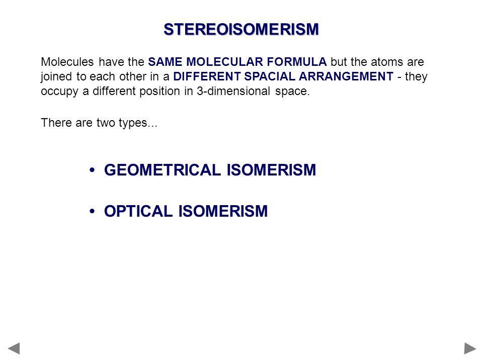 • GEOMETRICAL ISOMERISM • OPTICAL ISOMERISM
