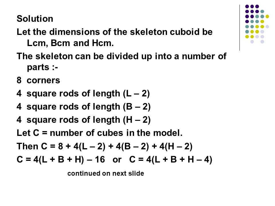 Solution Let the dimensions of the skeleton cuboid be Lcm, Bcm and Hcm. The skeleton can be divided up into a number of parts :-