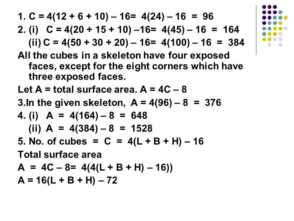 1. C = 4(12 + 6 + 10) – 16= 4(24) – 16 = 96 2. (i) C = 4(20 + 15 + 10) –16= 4(45) – 16 = 164.