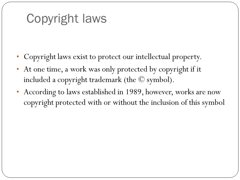 Copyright laws Copyright laws exist to protect our intellectual property.