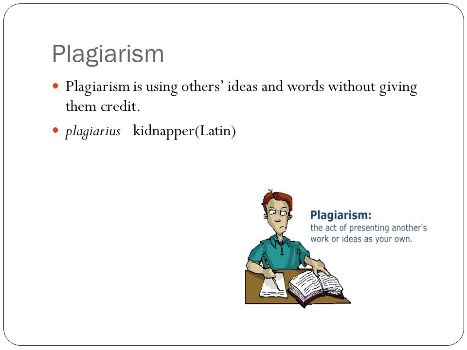 Plagiarism Plagiarism is using others' ideas and words without giving them credit.