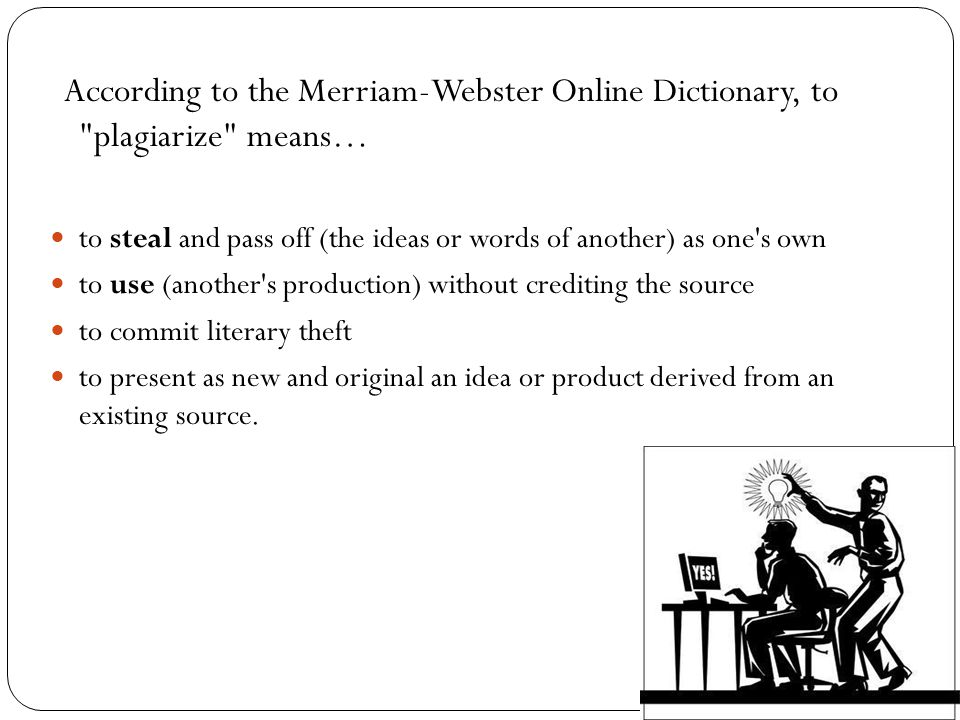 According to the Merriam-Webster Online Dictionary, to plagiarize means…