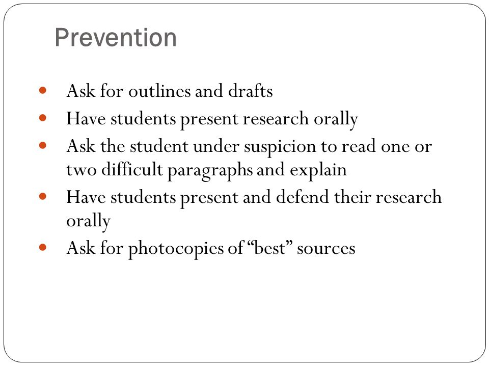 Prevention Ask for outlines and drafts