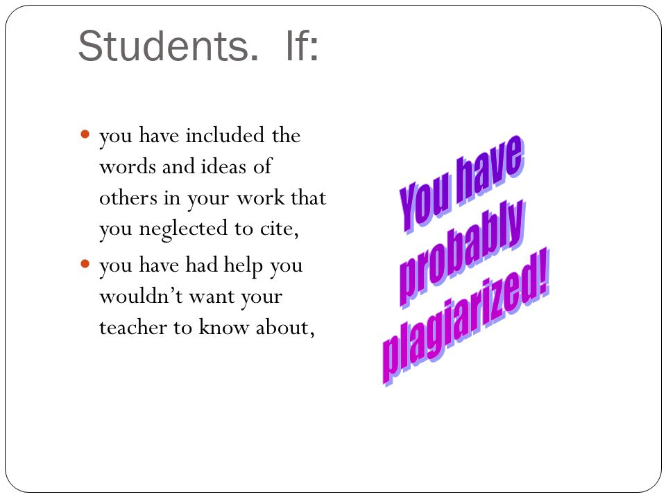 Students. If: You have probably plagiarized!
