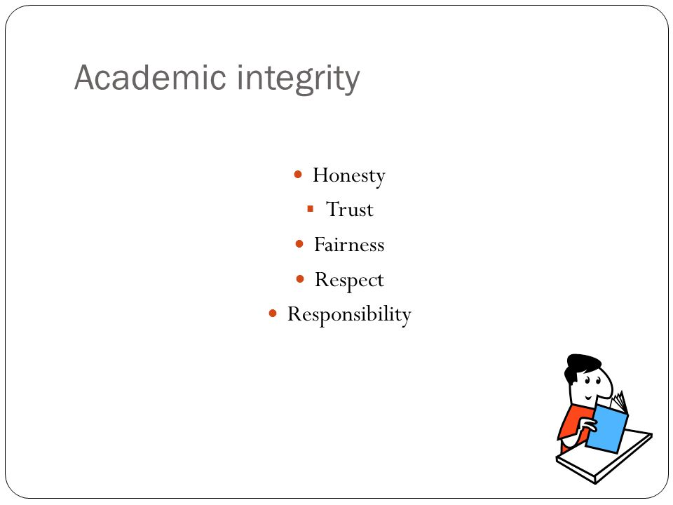 Academic integrity Honesty Trust Fairness Respect Responsibility