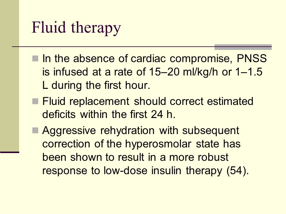 Fluid therapyIn the absence of cardiac compromise, PNSS is infused at a rate of 15–20 ml/kg/h or 1–1.5 L during the first hour.