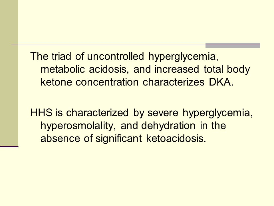 The triad of uncontrolled hyperglycemia, metabolic acidosis, and increased total body ketone concentration characterizes DKA.
