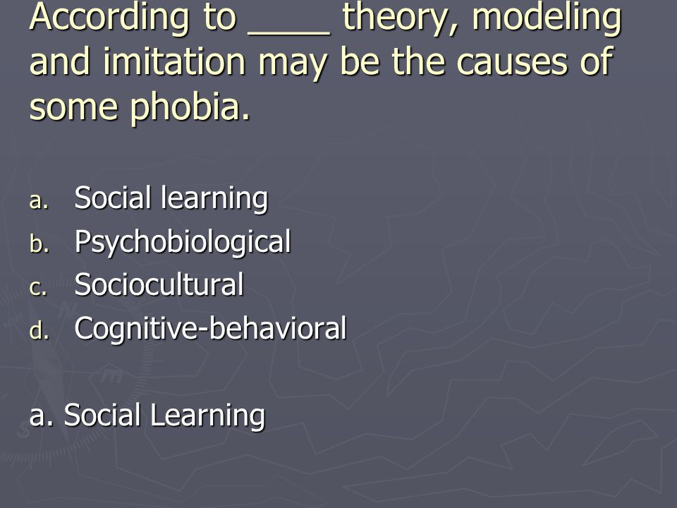 According to ____ theory, modeling and imitation may be the causes of some phobia.