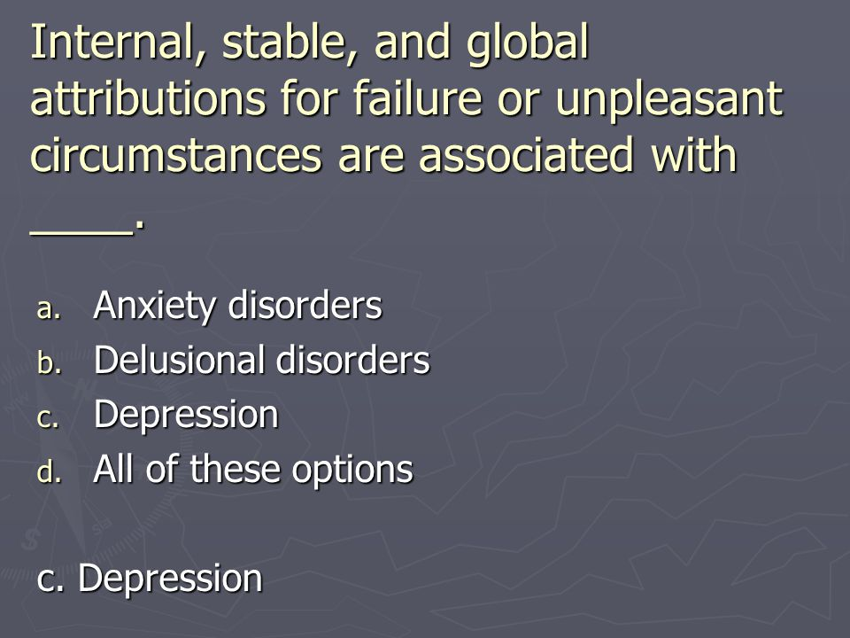 Internal, stable, and global attributions for failure or unpleasant circumstances are associated with ____.