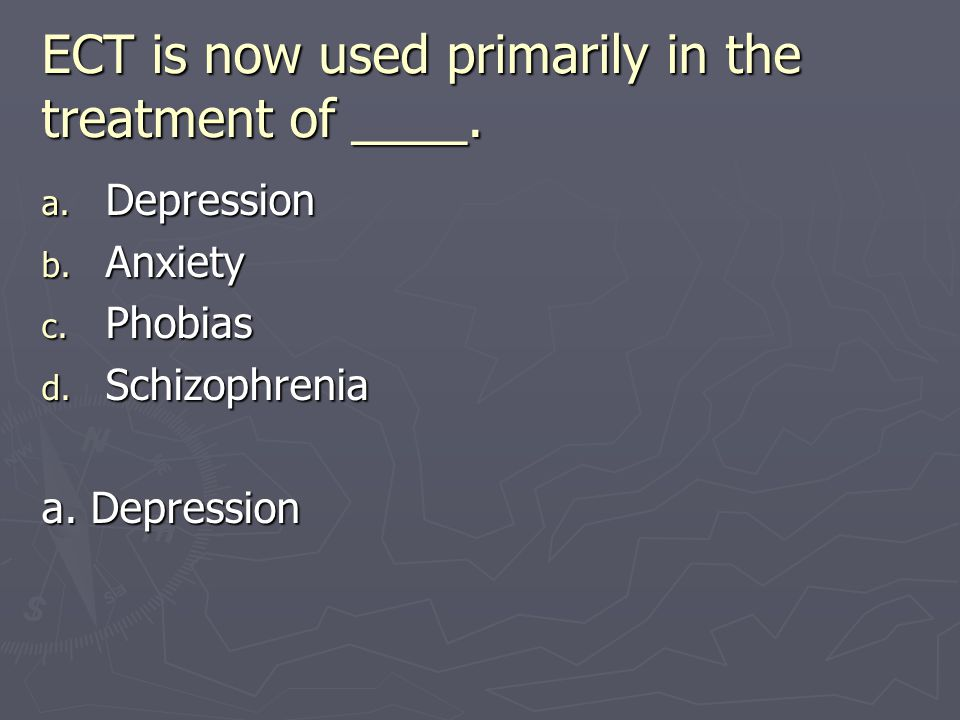 ECT is now used primarily in the treatment of ____.