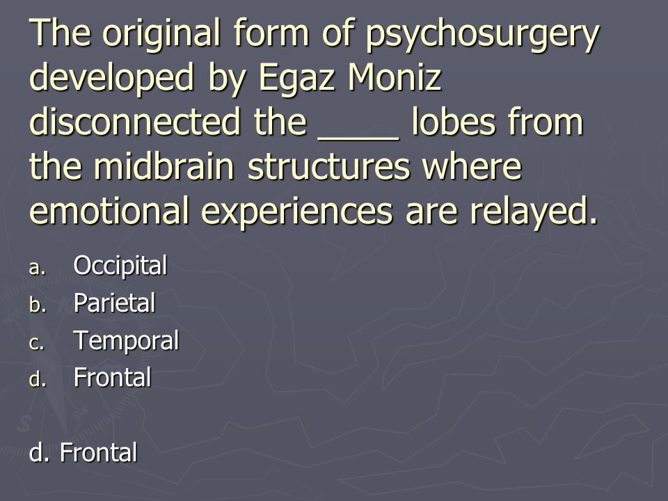 The original form of psychosurgery developed by Egaz Moniz disconnected the ____ lobes from the midbrain structures where emotional experiences are relayed.
