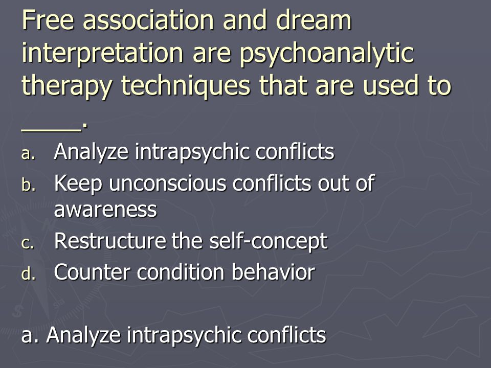 Free association and dream interpretation are psychoanalytic therapy techniques that are used to ____.
