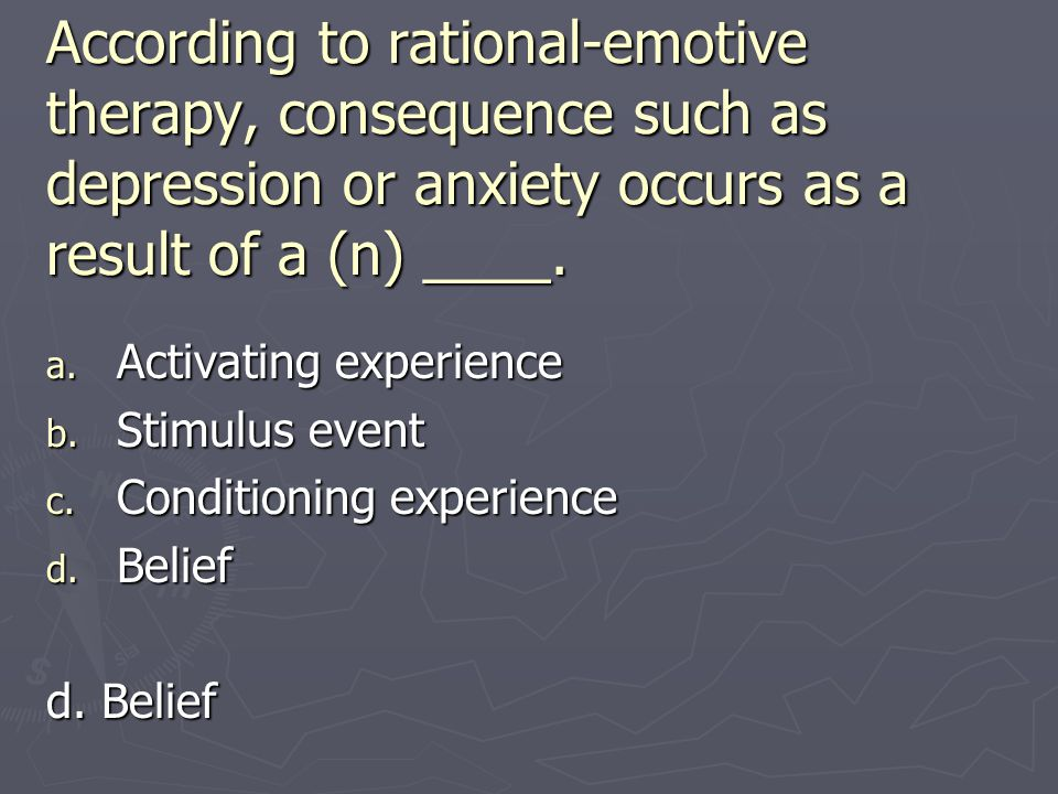 According to rational-emotive therapy, consequence such as depression or anxiety occurs as a result of a (n) ____.