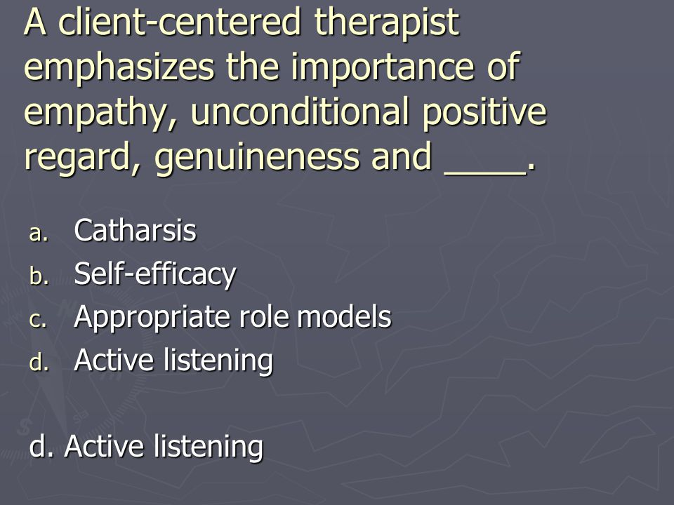A client-centered therapist emphasizes the importance of empathy, unconditional positive regard, genuineness and ____.