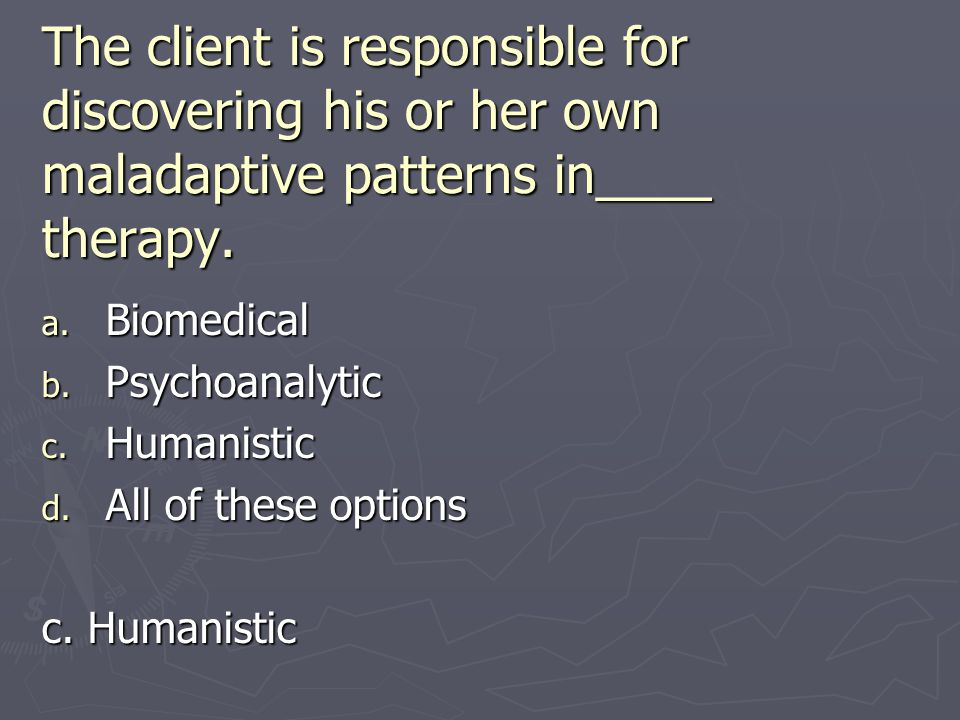 The client is responsible for discovering his or her own maladaptive patterns in____ therapy.