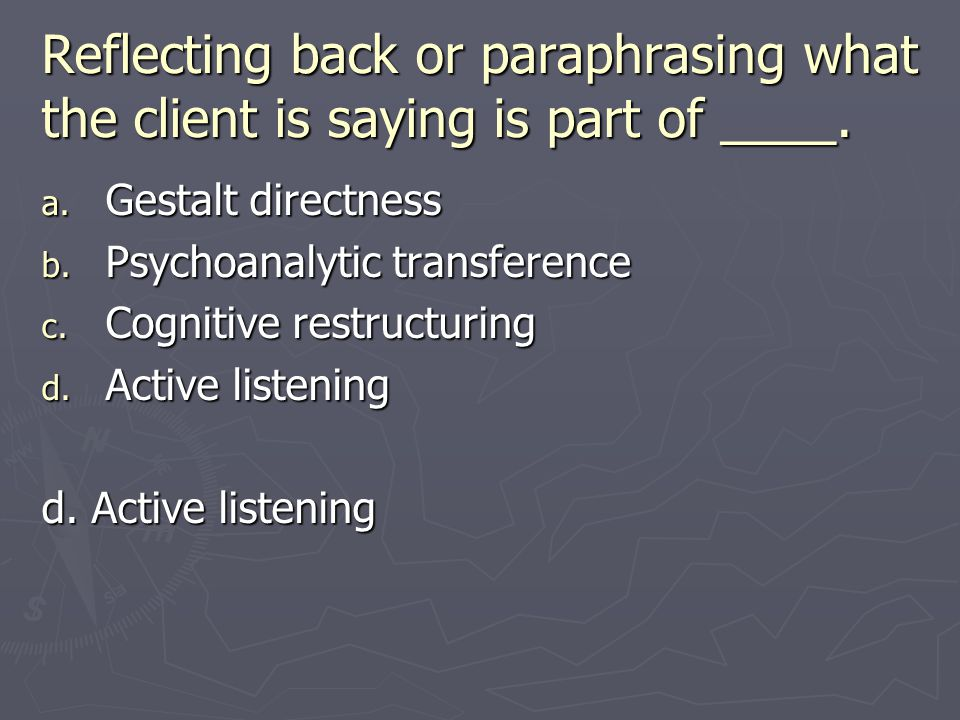 Reflecting back or paraphrasing what the client is saying is part of ____.