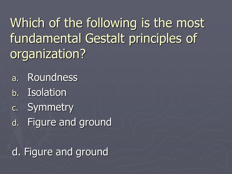 Which of the following is the most fundamental Gestalt principles of organization
