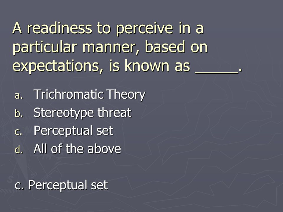 A readiness to perceive in a particular manner, based on expectations, is known as _____.