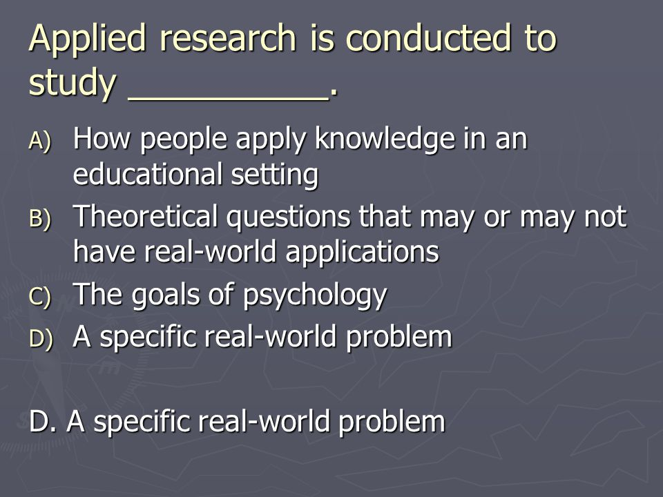 Applied research is conducted to study __________.