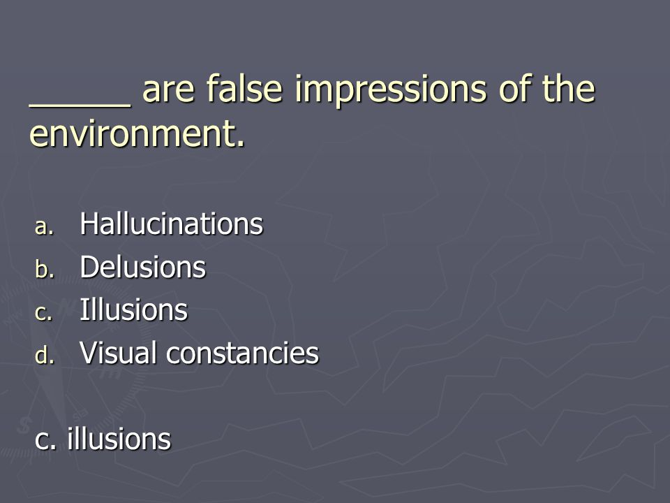 _____ are false impressions of the environment.