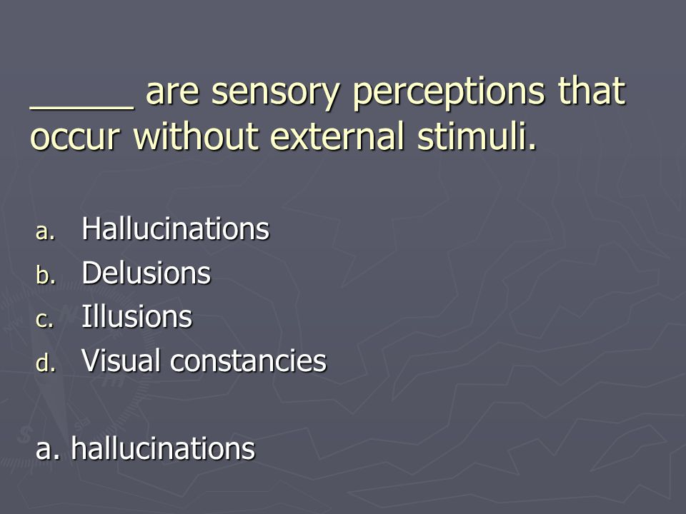 _____ are sensory perceptions that occur without external stimuli.
