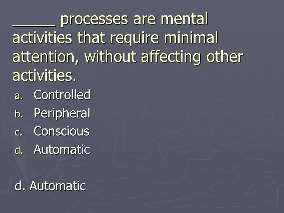 _____ processes are mental activities that require minimal attention, without affecting other activities.