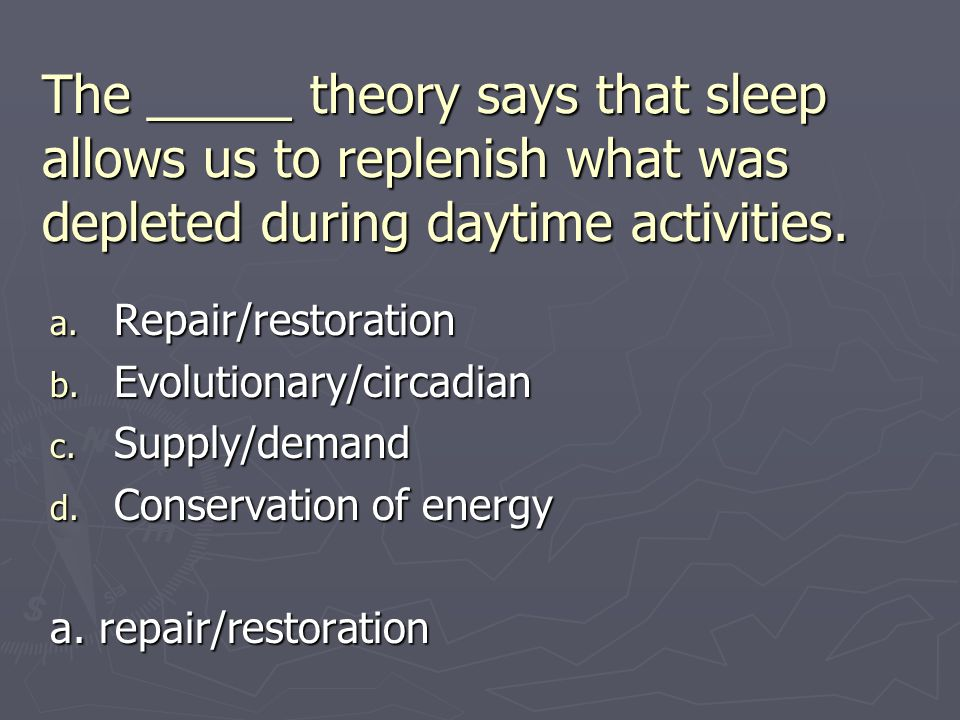 The _____ theory says that sleep allows us to replenish what was depleted during daytime activities.