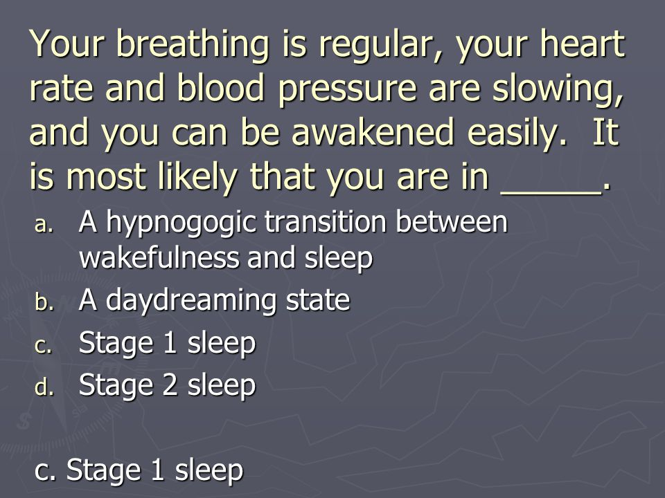 Your breathing is regular, your heart rate and blood pressure are slowing, and you can be awakened easily. It is most likely that you are in _____.