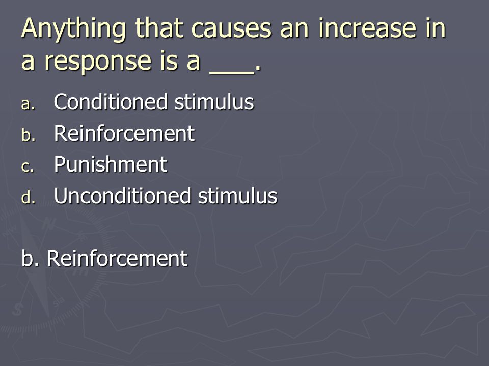 Anything that causes an increase in a response is a ___.