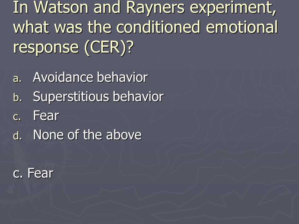 In Watson and Rayners experiment, what was the conditioned emotional response (CER)