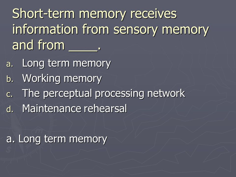 Short-term memory receives information from sensory memory and from ____.