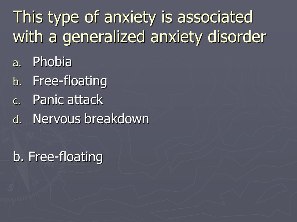 This type of anxiety is associated with a generalized anxiety disorder