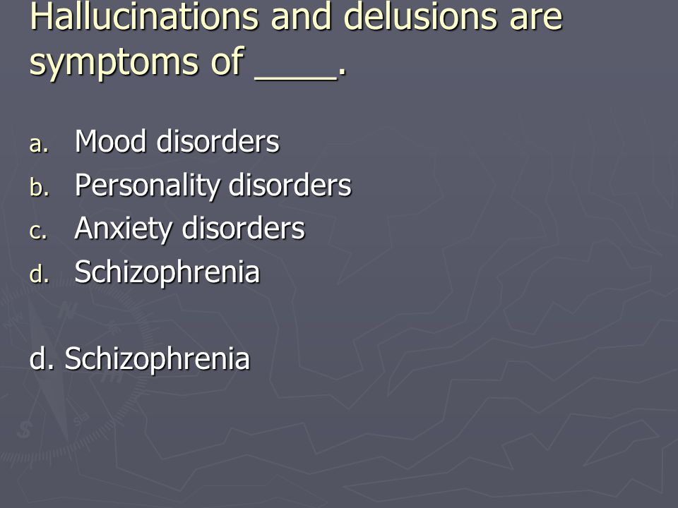 Hallucinations and delusions are symptoms of ____.