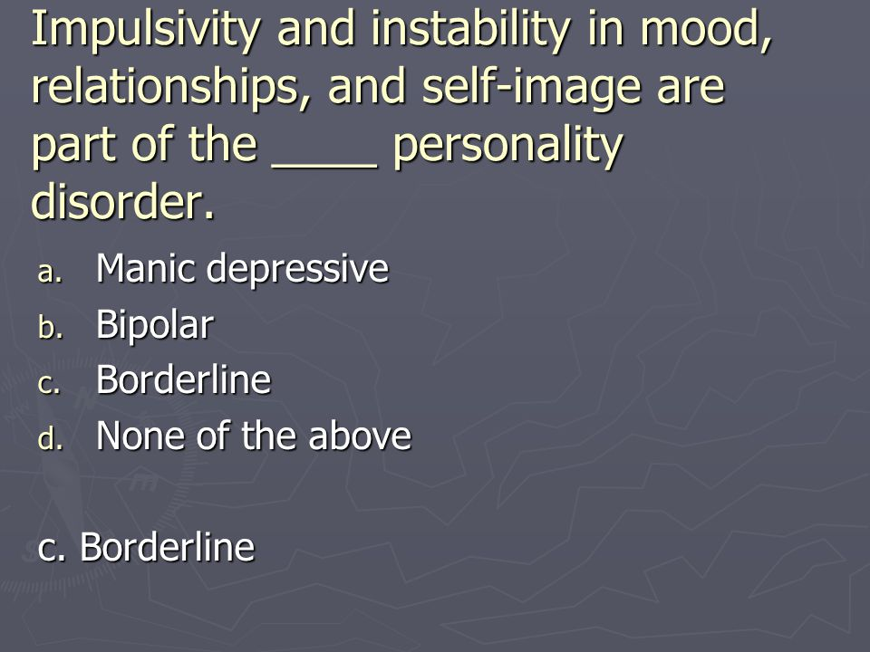Impulsivity and instability in mood, relationships, and self-image are part of the ____ personality disorder.