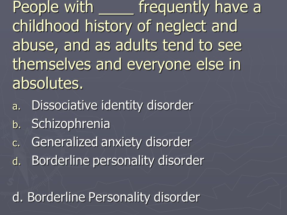 People with ____ frequently have a childhood history of neglect and abuse, and as adults tend to see themselves and everyone else in absolutes.