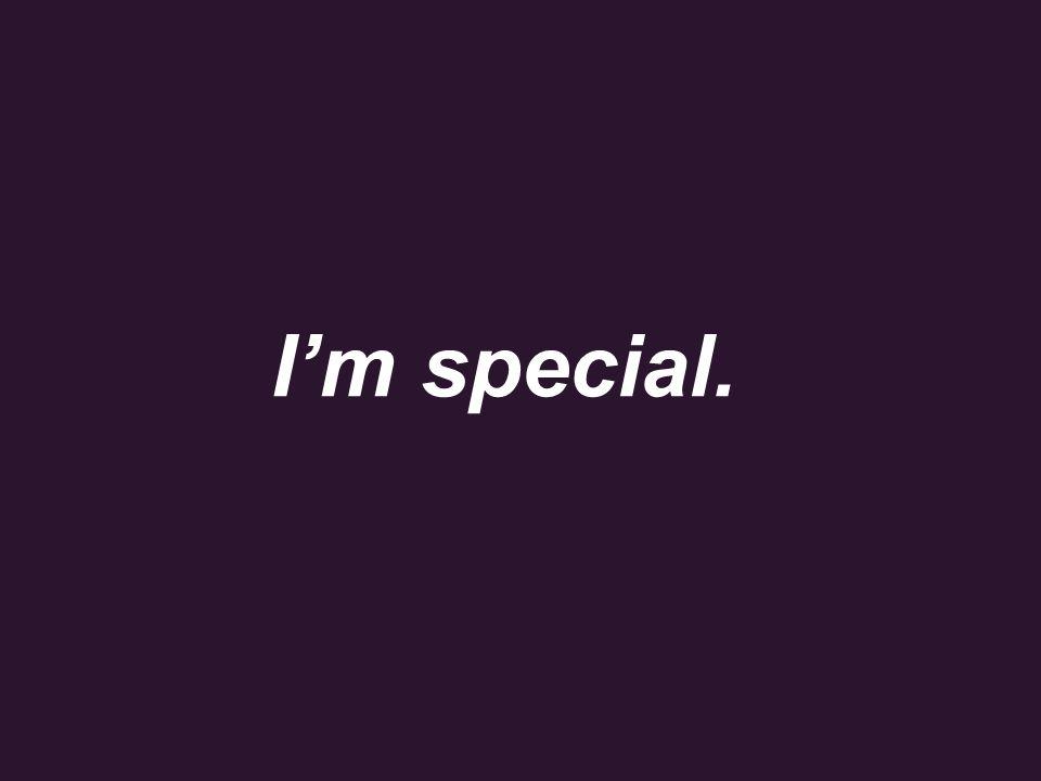 09/08/10 I'm special.