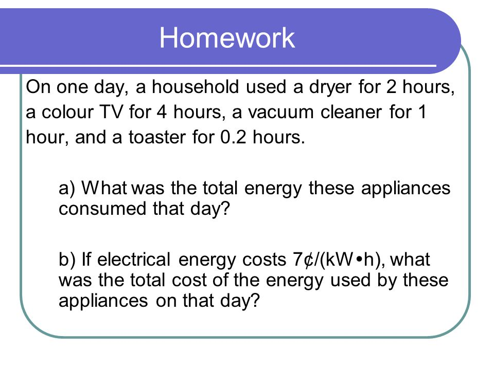 Homework On one day, a household used a dryer for 2 hours,