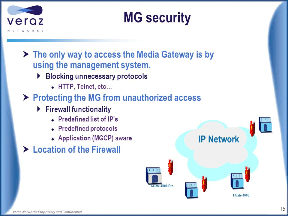 MG security The only way to access the Media Gateway is by using the management system. Blocking unnecessary protocols.